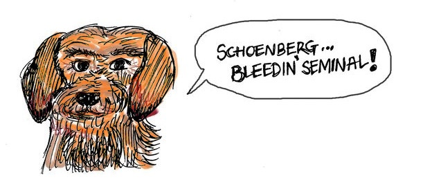 Dog saying Schoenberg-bleedin' seminal